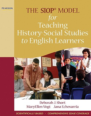 The SIOP Model for Teaching History-Social Studies to English Learners By Short, Deborah J./ Vogt, MaryEllen/ Echevarria, Jana/ Liten-Tejada, Robin (CON)/ Seidlitz, John (CON)